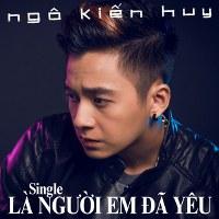Ngô Kiến Huy – Là Người Em Đã Yêu (2013) (MP3) [Single]