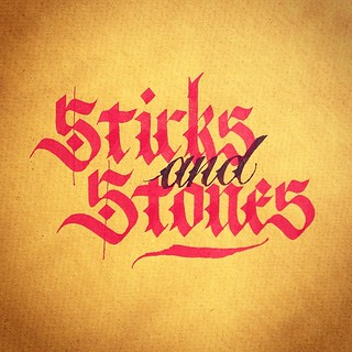 Sticks 'n' stones may break my bones...