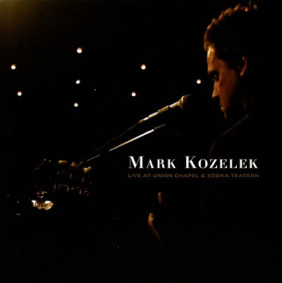 Mark Kozelek - Live At Union Chapel And Södra Teatern