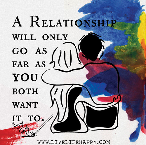 A relationship will only go as far as you both want it to.