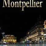 A Jewel In France: Montpellier In Languedoc Roussillon