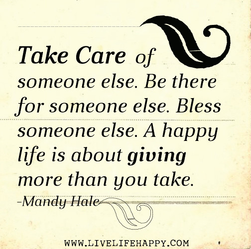 Quotes About Caring For Someone: Take Care Of Someone Else. Be There For Someone Else