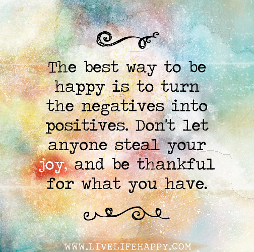 The Best Way To Be Happy Is To Turn The Negatives Into Pos