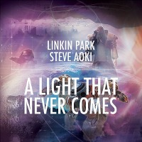 Linkin Park & Steve Aoki – A Light That Never Comes