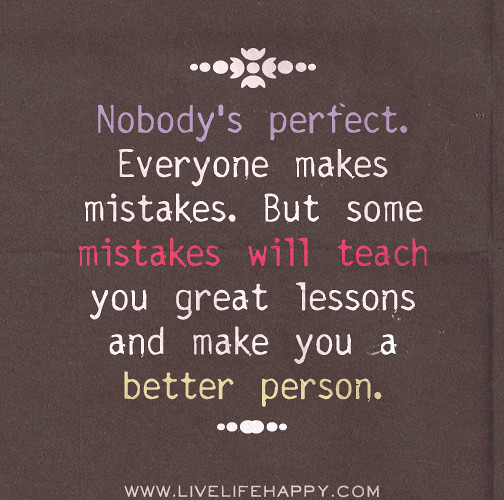 Mistake Quotes: Nobody's Perfect. Everyone Makes Mistakes. But Some