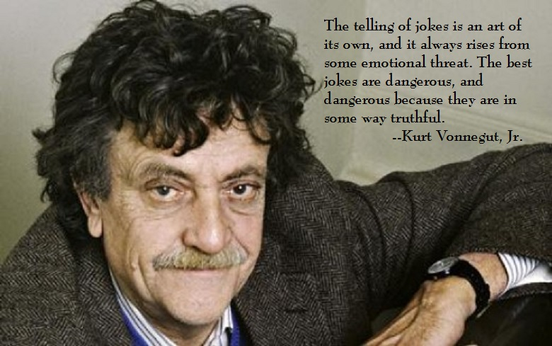 """The telling of jokes is an art of its own…"" –Kurt Vonnegut, Jr."