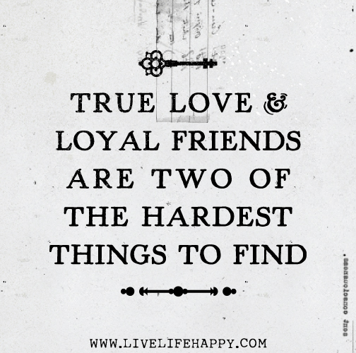 Quotes About Love: True Love And Loyal Friends Are Two Of The Hardest Things