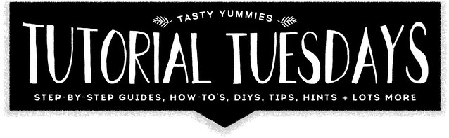 Tutorial Tuesdays // Tasty Yummies