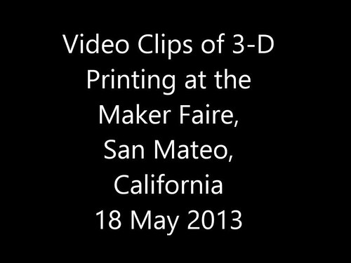 2013 Makerfaire: 3-D Printing Video Clips