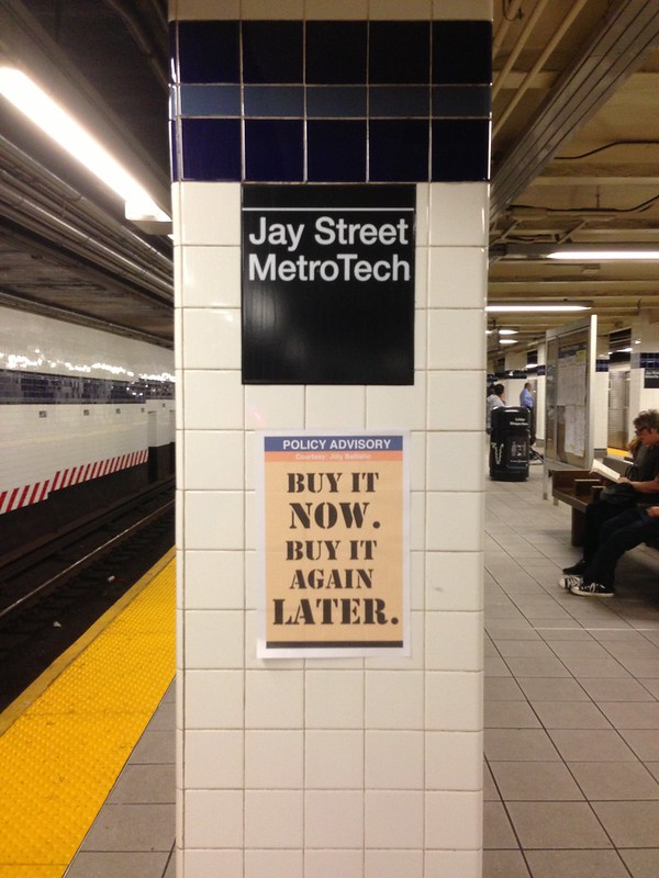 POLICY ADVISORY Buy it now. Buy it again later. (Jay St-MetroTech; A/C/F Brooklyn bound platform)
