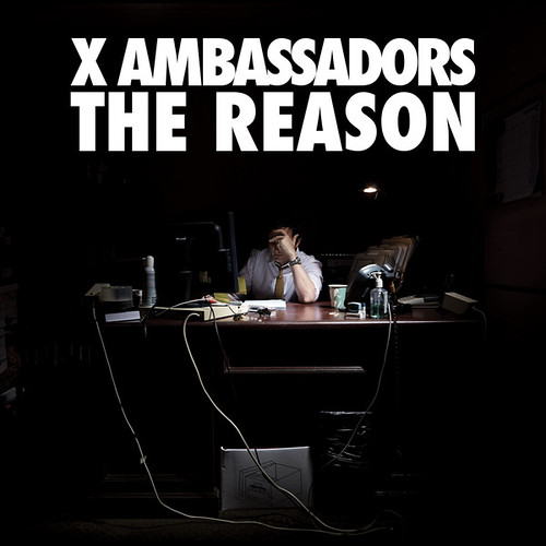 X Ambassadors - The Reason