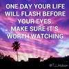 One day your life will flash before your eyes. Make sure it's worth watching. #tjhoban #motivation #inspiration #fitspo #truth