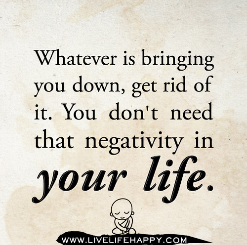 Whatever is bringing you down get rid of it you don 39 t How to get rid of bad energy