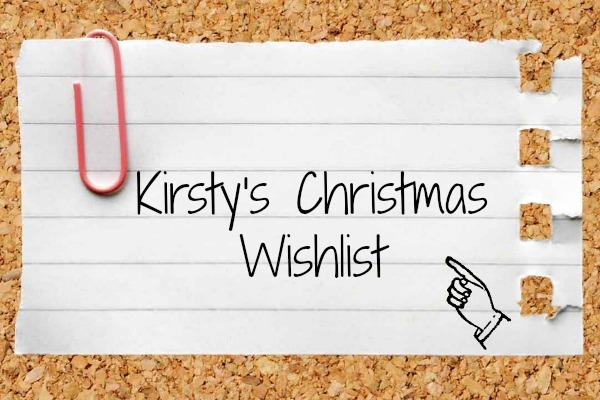 Kirsty's Christmas Wishlist