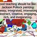 Good teaching should be like a Pollock painting