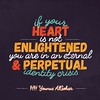 QuoteoftheDay 'If your heart is not enlightened, you are in an eternal and perpetual identity crisis.' - His Holiness Younus AlGohar by myakoob2019