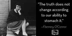 "penamerican: ""The truth does not change according to our ability to stomach it."" Happy Birthday to Flannery O'Connor!"