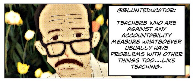 "Educational quotation: ""Teachers who are against any accountability measure whatsoever...."""