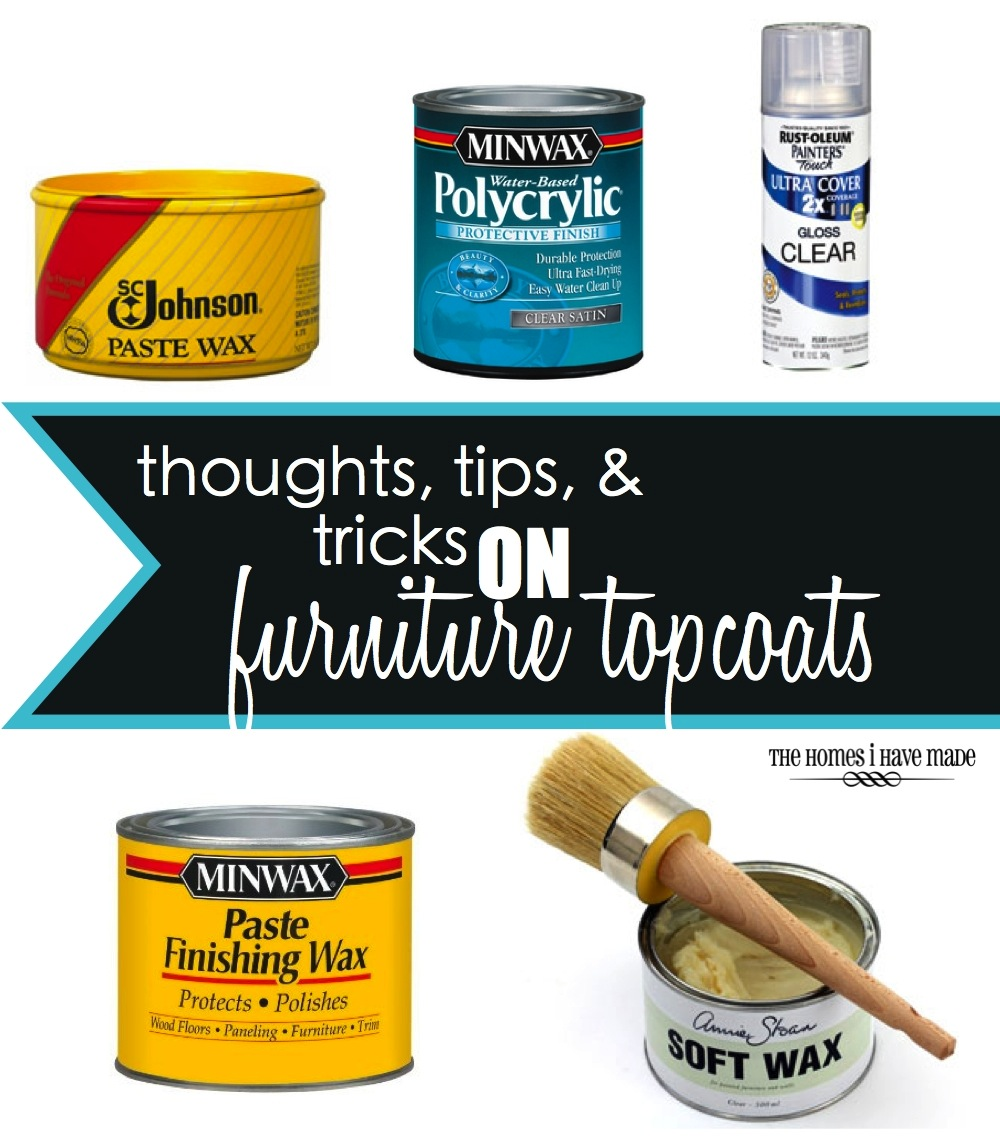 Thoughts, Tips, and Tricks on Furniture Topcoats | The Homes