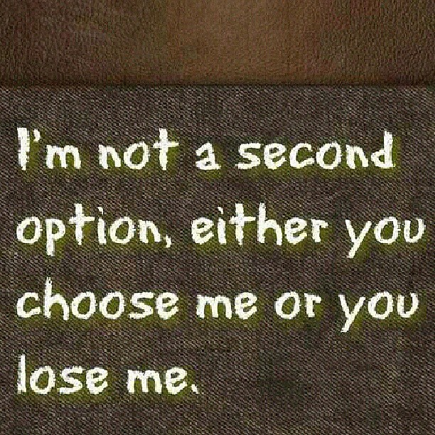 I'm Not A #second #option. Either #you #choose #me Or You
