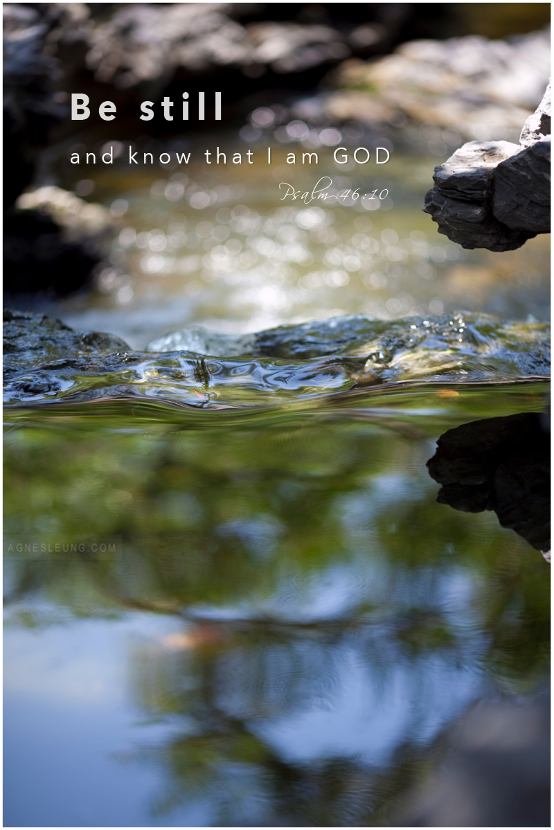 Be Still and know that I am GOD. Psalm 26:10