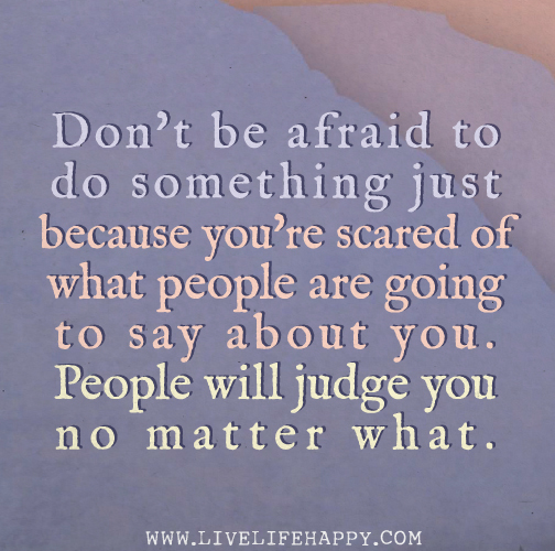 Donu0027t Be Afraid To Do Something Just Because Youu0027re Scared Of What