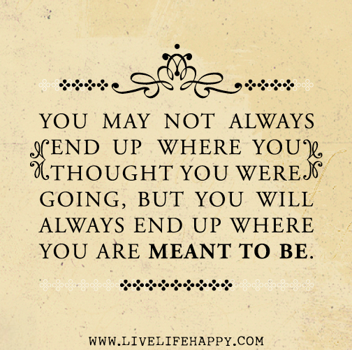 Love Not Meant To Be Quotes: You May Not Always End Up Where You Thought You Were Going