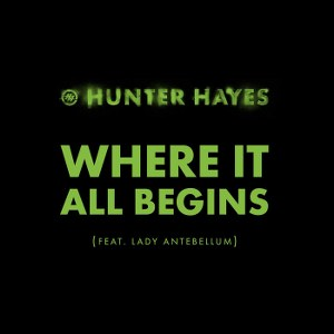 Hunter Hayes – Where It All Begins (feat. Lady Antebellum)