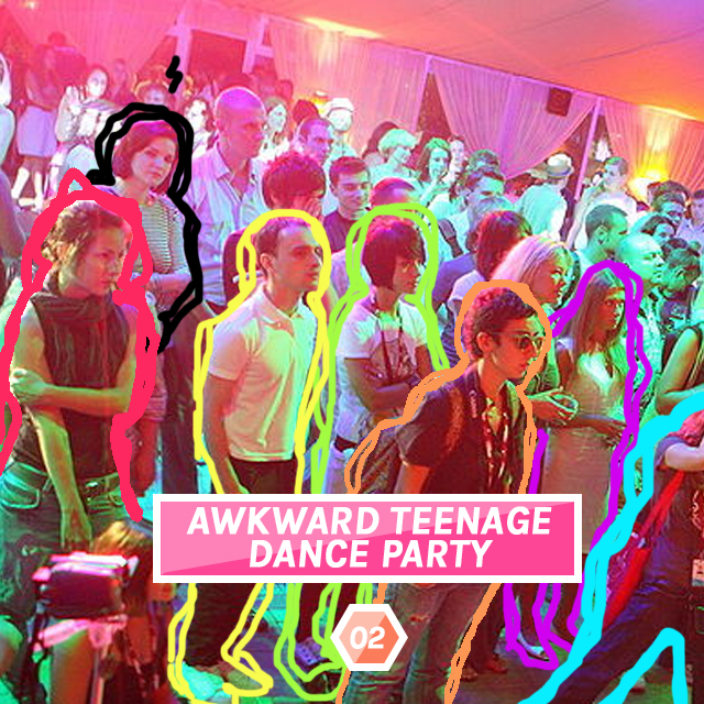 Mixtape 02: Awkward Teenage Dance Party