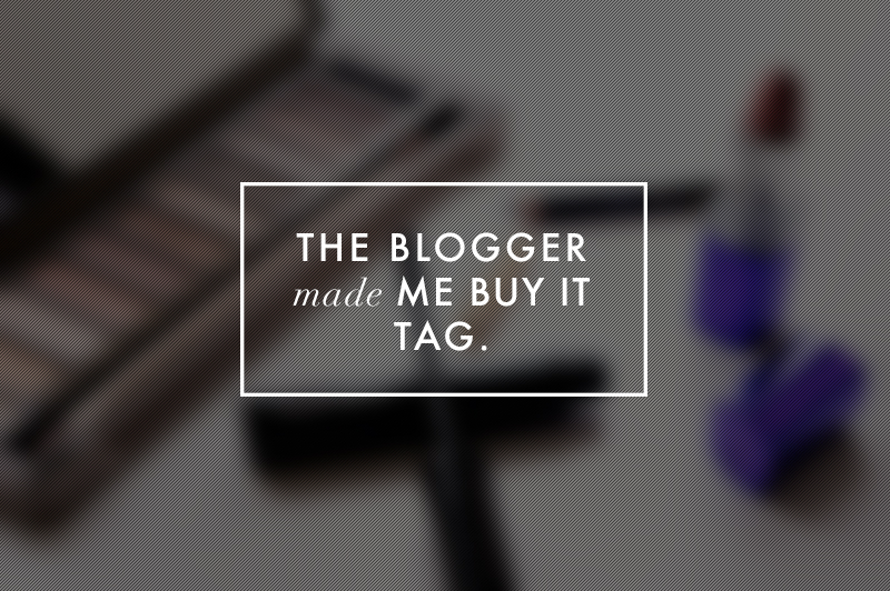 The Blogger Made Me Buy It Tag | www.latenightnonsense.com