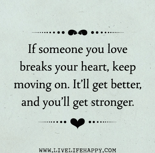Quotes Of Moving On From A Relationship: If Someone You Love Breaks Your Heart, Keep Moving On. It