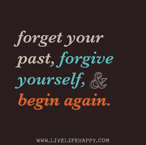 Forgive Yourself Quotes: Forget Your Past, Forgive Yourself, And Begin Again