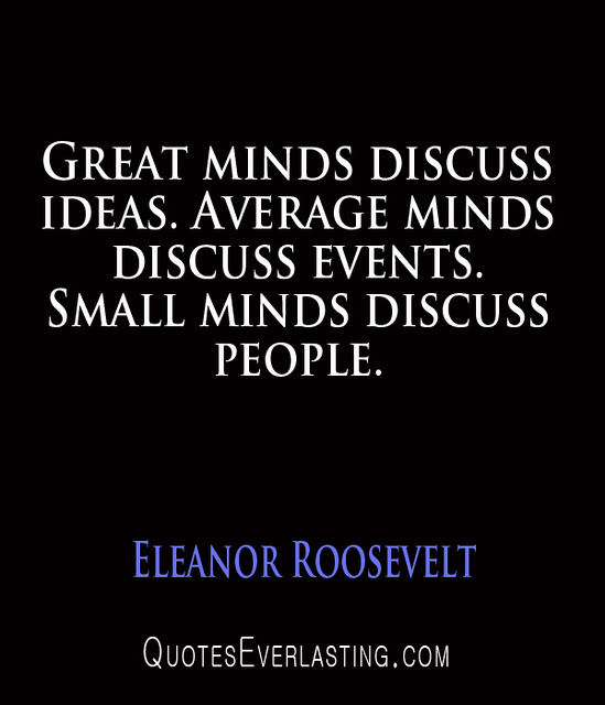 Small Minds Discuss People Quote: Great Minds Discuss Ideas. Average
