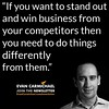 """If you want to stand out and win business from your competitors then you need to do things differently from them."" – Evan Carmichael #Believe by Scunizzo"