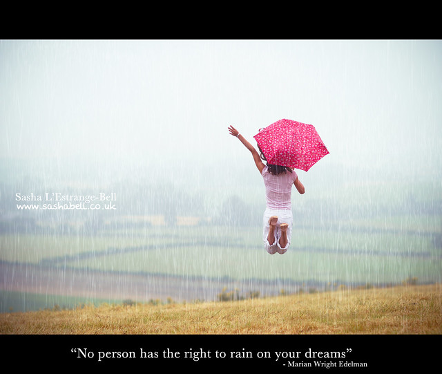 """No person has the right to rain on your dreams"""