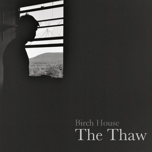 Birch House - The Thaw