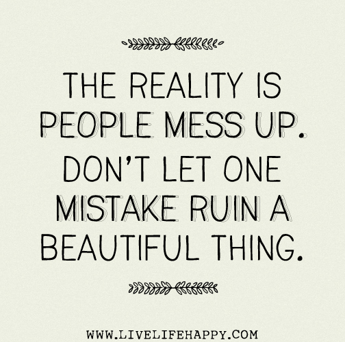 Messing Up In Quotes About Life: The Reality Is People Mess Up