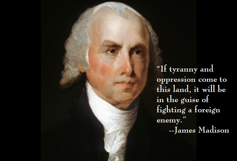 """If tyranny and oppression come to this land…"" –James Madison"