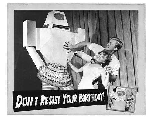 Don't Resist Your Birthday. Source unknown.