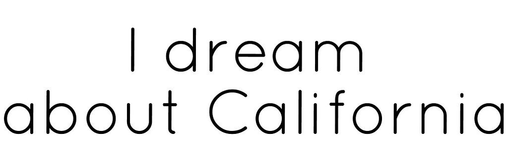 I Dream About California