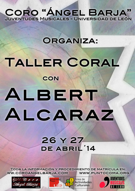 "TALLER CORAL CON ALBERT ALCARAZ - CORO ""ÁNGEL BARJA"" JJMM-ULE - 26 Y 27 ABRIL 2014"