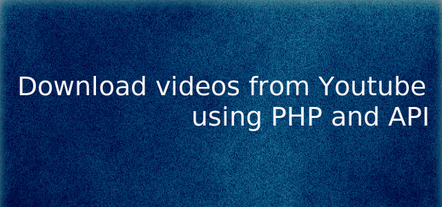 Download videos from Youtube using PHP and API by Siddhu Vydyabhushana