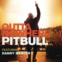 Pitbull – Outta Nowhere (feat. Danny Mercer)