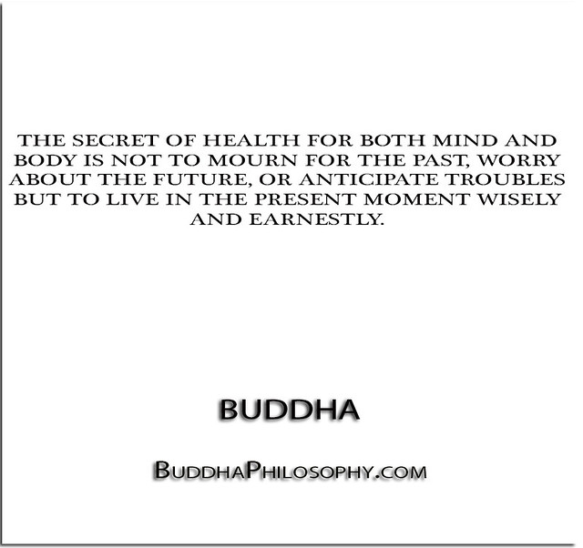 Body Present Mind Absent Quotes: ''The Secret Of Health For Both Mind And Body Is Not To Mo
