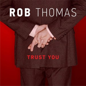 Rob Thomas – Trust You
