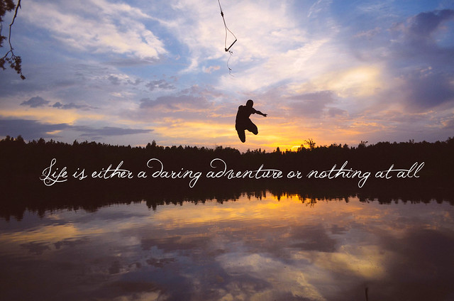 Life is Either a Daring Adventure or Nothing at All by GreatbigScaryWorld dot com