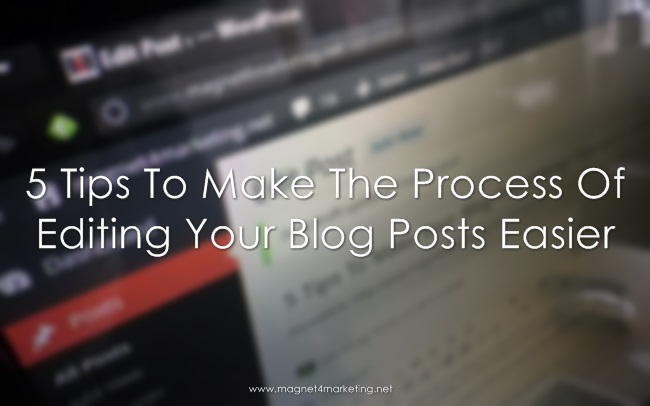 5 Tips To Make The Process Of Editing Your Blog Posts Easier