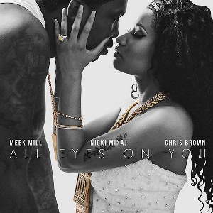 Meek Mill – All Eyes On You (feat. Chris Brown & Nicki Minaj)