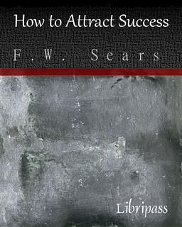 How to Attract Success - F.W. Sears - Self-improvement eBook