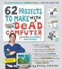 62 Projects to Make with a Dead Computer: (And Other Discarded Electronics)